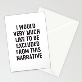 I Would Very Much Like To Be Excluded From This Narrative Stationery Cards