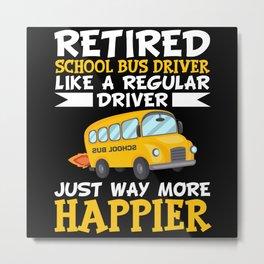 Retired School Bus Driver Like A Regular Metal Print