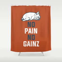 NO PAIN NO GAINZ French Bulldog Shower Curtain