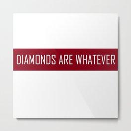 Diamonds Are Whatever Metal Print