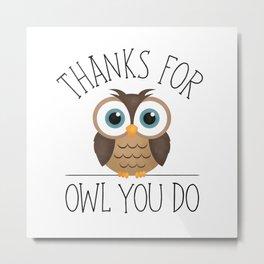 Thanks For Owl You Do Metal Print