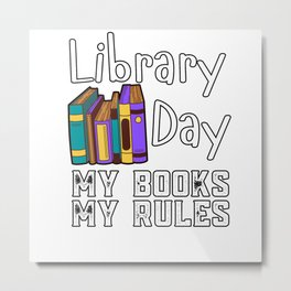 Library Day My Books My Rules Metal Print