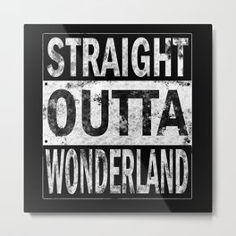STRAIGHT OUTTA Wonderland Metal Print