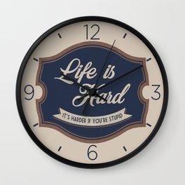 Life is hard Wall Clock