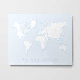 Dream big little one world map in baby blue Metal Print