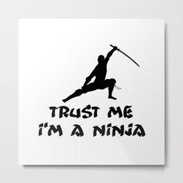 Trust Me I'm a Ninja Metal Print