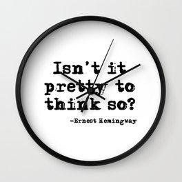 Isn't it pretty to think so? Wall Clock
