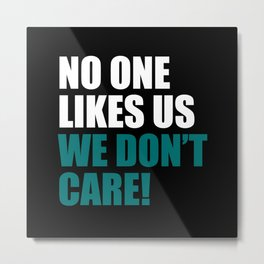 No one like us we don't care Metal Print