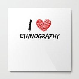 I Love Ethnography Metal Print
