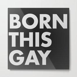 BORN THIS GAY Metal Print