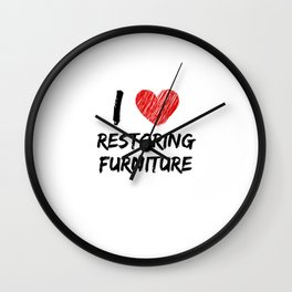 I Love Restoring Furniture Wall Clock