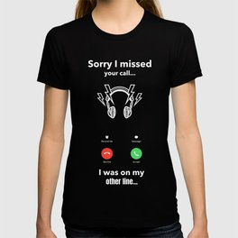 Sorry I missed your call Music DJ funny humor graphic  T-shirt