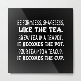 Be Like the Tea - White on Black Metal Print