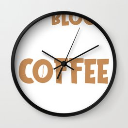 My Blood Type is Coffee Clothing Wall Clock