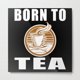 Born To Tea Metal Print