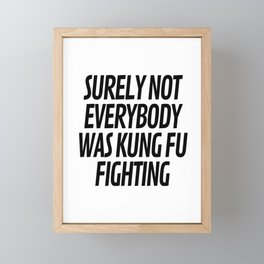 Surely Not Everybody Was Kung Fu Fighting Framed Mini Art Print