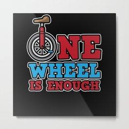 One Wheel Unicycle Monocylce is Enough Balance Metal Print