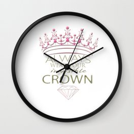 Always Wear Your Invisible Crown Wall Clock