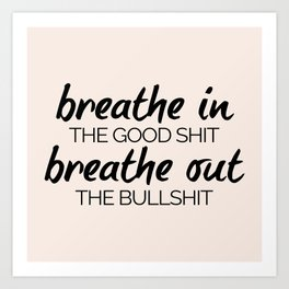 Breathe In The Good Shit (Oatmeal) Funny Quote Art Print