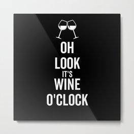 Oh Look It's Wine O'Clock Metal Print
