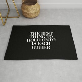 The Best Thing to Hold Onto is Each Other black-white typography poster bedroom home wall decor Rug