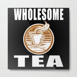 Wholesome Tea Metal Print