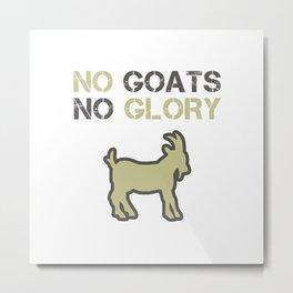 NO GOAT NO GLORY Metal Print