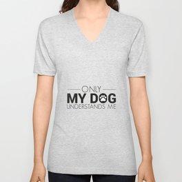 Only my dog understands me Unisex V-Neck