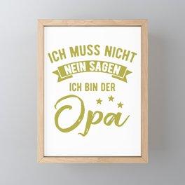 Ich Bin Der Opa Muss Nicht Nein Sagen Spruch  Framed Mini Art Print
