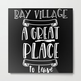 Bay Village Is A Great Place To Leave Metal Print