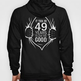 It Took Me 49 Years To Look This Good Gift For 49th Birthday print Hoody