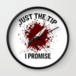 Just The Tip I Promise Wall Clock