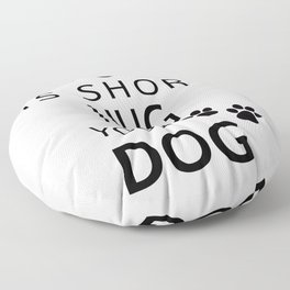 Life Is Short Hug Your Dog Floor Pillow