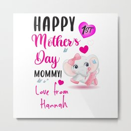 Happy 1st mothers day mommy love from Hannah Metal Print