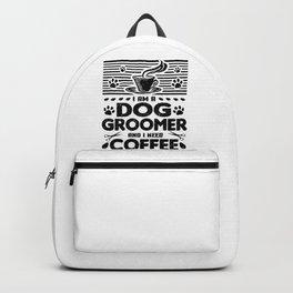 Dog Groomer Gifts I Need Coffee Drinker Gift Backpack