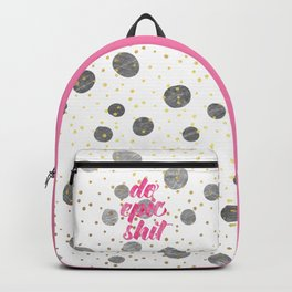 Do Epic Shit Motivational Quote Backpack