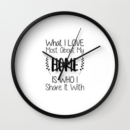 What I Love Most About My Home Is Who I Share It With Wedding Quote Art  Wall Clock