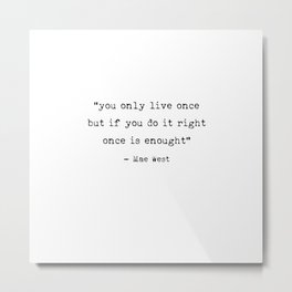 You only live once   Art Saying Quotes Metal Print