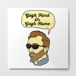 Gogh Hard Or Gogh Home Metal Print