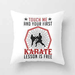 Touch Me and Your First Karate Lesson is Free Throw Pillow