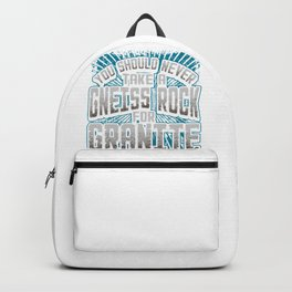 Geology Pun Never Take a Gneiss Rock for Granite Geologist Backpack