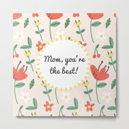"""Happy Mothers Day - """"mom you're the best""""  Metal Print"""