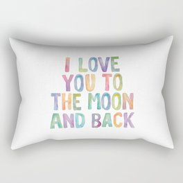 I Love You To The Moon and Back Watercolor Rainbow Design Inspirational Quote Typography Wall Decor Rectangular Pillow