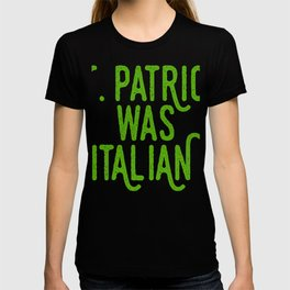 St. Patrick Was Italian Four-Leaf Clover Tee Saying T-shirt Design Irish Celebrate Party Festival T-shirt