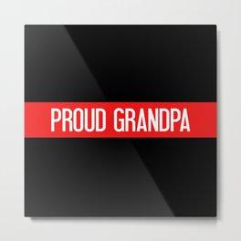 Firefighter: Proud Grandpa (Thin Red Line) Metal Print