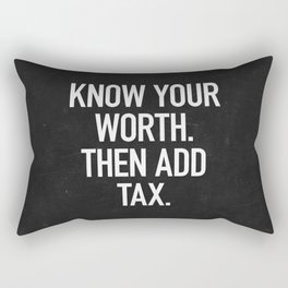Know Your Worth. Then Add Tax. Rectangular Pillow