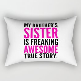 My Brother's Sister is Freaking Awesome True Story Rectangular Pillow