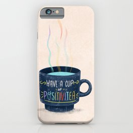 Have a Cup of Positivitea iPhone Case