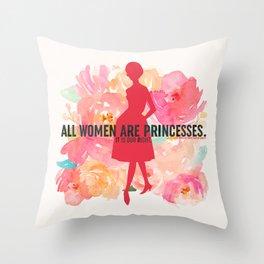 A Little Princess - All Women Are Princesses Throw Pillow