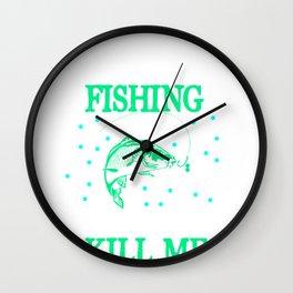 Day Without Fishing Won't Kill Me Fisherman Wall Clock